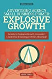 img - for Advertising Agency Small Business Primer: Explosive Growth (Gold Edition): Secrets to Explosive Growth, Innovation, Leadership & Gaining an Unfair Advantage book / textbook / text book