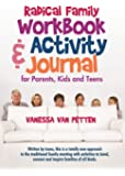 Radical Family Workbook and Activity Journal for Parents, Kids and Teens: Written by teens, this is a totally new approach to the traditional family ... connect and inspire families of all kinds.