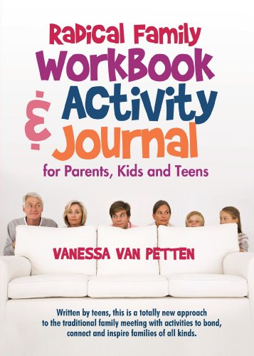Image of Radical Family Workbook and Activity Journal for Parents, Kids and Teens: Written by teens, this is a totally new approach to the traditional family meeting ... connect and inspire families of all kinds.