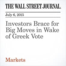 Investors Brace for Big Moves in Wake of Greek Vote (       UNABRIDGED) by Tommy Stubbington, Dan Strumpf Narrated by Ken Borgers