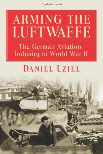 Arming The Luftwaffe: The German Aviation Industry In World War Ii