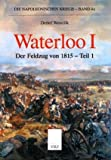 Die Napoleonischen Kriege, Band 4a: Waterloo. Der Feldzug von 1815