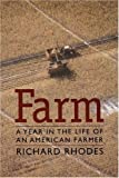 Farm: A Year in the Life of an American Farmer (0803289650) by Rhodes, Richard