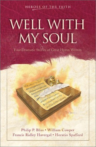 Well with My Soul: Four Dramatic Stories of Great Hymn Writers