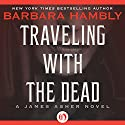 Traveling with the Dead: A James Asher Novel, Book 2 (       UNABRIDGED) by Barbara Hambly Narrated by Gildart Jackson