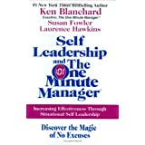 Self Leadership and the One Minute Manager: Increasing Effectiveness Through Situational Self Leadership ~ Ken Blanchard
