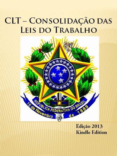 CLT – Consolidação das Leis do Trabalho (2013) (Portuguese Edition)