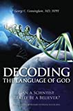  : Decoding the Language of God: Can a Scientist Really Be a Believer&#63;