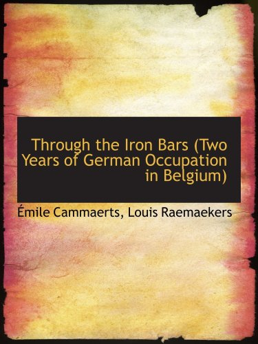 Through the Iron Bars (Two Years of German Occupation in Belgium)