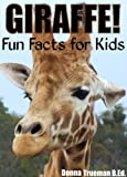 Giraffe! Fun Facts for Kids - A Giraffe Fact Book with 35+ Colorful Photos for Kids