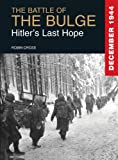 The Battle of the Bulge: Hitlers Last Hope