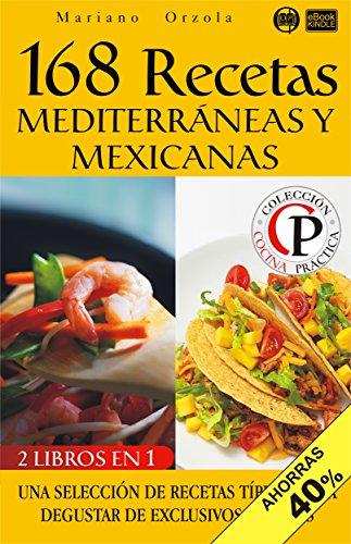168 RECETAS MEDITERRÁNEAS Y MEXICANAS: Una selección de recetas típicas para degustar de exclusivos sabores (Colección Cocina Práctica - Edición 2 en 1 nº 25) (Spanish Edition) by Mariano Orzola