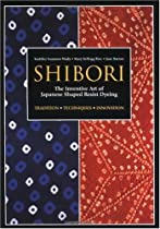 Free Shibori: The Inventive Art of Japanese Shaped Resist Dyeing Ebook & PDF Download