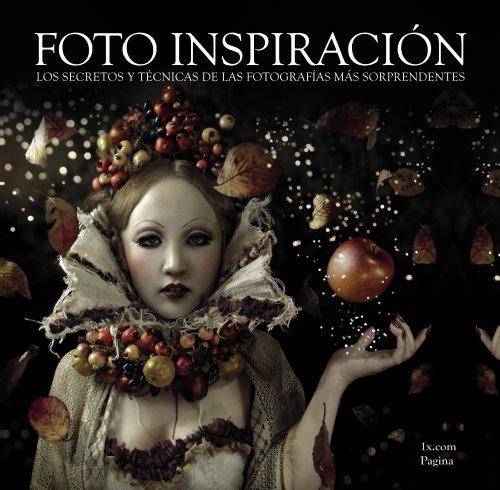 Foto Inspiración. Los secretos y técnicas de las fotografías más sorprendentes (Photoclub)