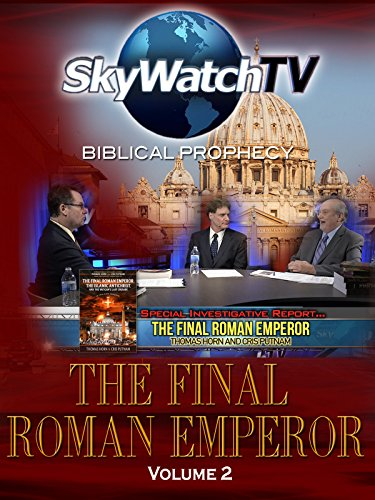 Skywatch TV: Biblical Prophecy - The Final Roman Emperor Volume 2