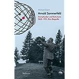 Arnold Sommerfeld: Atomtheoretiker und Kulturbote 1868-1951. Eine Biografie