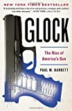 Glock: The Rise of Americas Gun