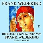 Die besten Erzählungen von Frank Wedekind | Frank Wedekind