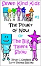 The Power of Now or The Big Talent Show (Seven Kind Kids)