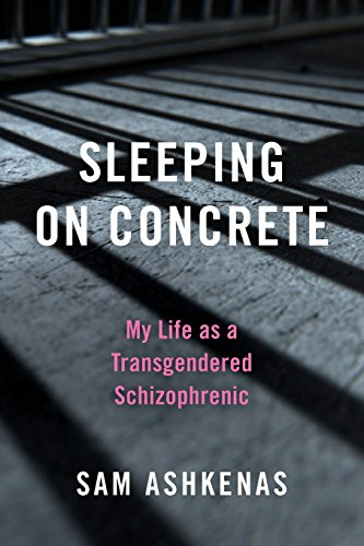 Sleeping on Concrete: My Life as a Transgendered Schizophrenic