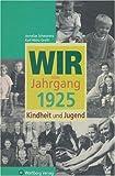 Wir vom Jahrgang 1925 - Kindheit und Jugend - Karl-Heinz Groth, Anneliese Schmorenz