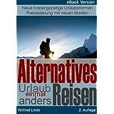 """Alternatives Reisen - Urlaub einmal anders: Neue, kosteng�nstige Urlaubsformen. Urlaubsplanung mit neuen Medienvon """"Wilfred Lindo"""""""