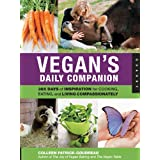 Vegan's Daily Companion: 365 Days of Inspiration for Cooking, Eating, and Living Compassionatelyby Colleen Patrick-Goudreau