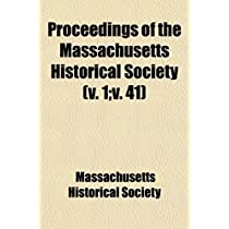 Proceedings of the Massachusetts Historical Society (Volume 1; V. 41)