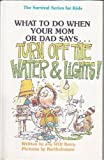 """Turn Off the Water and Lights!"" (Survival Series for Kids)"