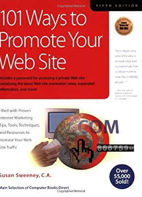 101 Ways to Promote Your Web Site: Filled with Proven Internet Marketing Tips, Tools, Techniques, and Resources to Increase Your Web Site Traffic by Susan Sweeney (2004-11-01)