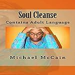 Soul Cleanse: Contains Adult Language: Volume 1   Michael McCain