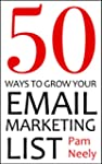 50 Ways To Grow Your Email Marketing...
