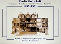 Hot Sale Moritz Gottschalk, 1892-1931: Dollhouses - Doll Rooms - Kitchens - Stores - Furniture--Reprints of Original Catalog Photographs with Historical Documentation
