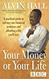Your Money or Your Life: A Practical Guide to Getting - and Staying - on Top of Your Finances: A Practical Guide to Solving Your Financial Problems and Affording a Life You'll Love