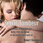 Serial Tombeur : Comment draguer les plus belles filles du monde... et les mettre dans votre lit | Robert Domenico