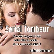 Serial Tombeur : Comment draguer les plus belles filles du monde... et les mettre dans votre lit | Livre audio Auteur(s) : Robert Domenico Narrateur(s) : Bertrand Dubail