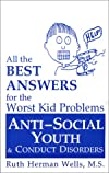 All the Best Answers for the Worst Kid Problems: Anti Social Youth and Conduct Disorders