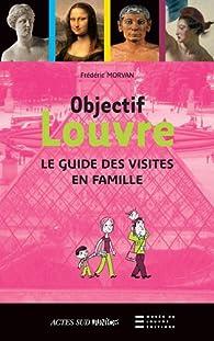 Objectif Louvre : Etonnants parcours en famille par Frédéric Morvan