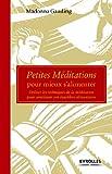 Petites méditations pour mieux s'alimenter : Utiliser les techniques de la méditation pour améliorer son équilibre alimentaire...