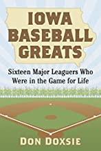 Iowa Baseball Greats Sixteen Major Leaguers Who Were in the Game for Life