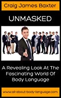 Body Language (Unmasked: A Revealing Look at the Fascinating World of Body Language Book 1) (English Edition)