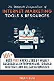 The Ultimate Compendium of Internet Marketing Tools & Resources: 101+ Best FREE Hacks Used By Wildly Successful Entrepreneurs to Build Multi-Million ... (Online Business Series) (Volume 2)
