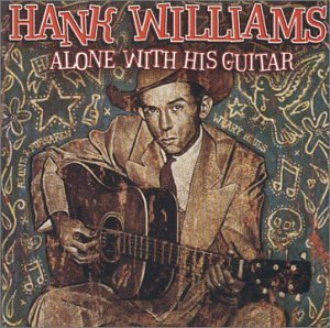 Hank Williams - Alone with His Guitar - Zortam Music