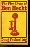 img - for Five Lives of Ben Hecht by Doug Fetherling (1979-03-01) book / textbook / text book