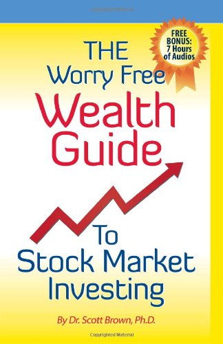 The Worry Free Wealth Guide to Stock Market Investing: FREE BONUS: 7 Hours of Audios!