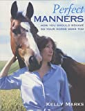Perfect Manners: How You Should Behave So Your Horse Does Too