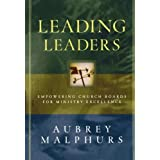 Leading Leaders: Empowering Church Boards for Ministry Excellence ~ Aubrey Malphurs
