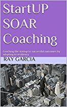 STARTUP SOAR COACHING: COACHING THE STARTUP TO SUCCESSFUL OUTCOMES