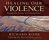 img - for Healing Our Violence through the Journey of Centering Prayer: Compact disc edition book / textbook / text book