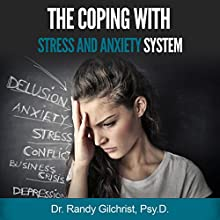 The Coping with Stress and Anxiety System Audiobook by Randy Gilchrist Narrated by Tom Taverna